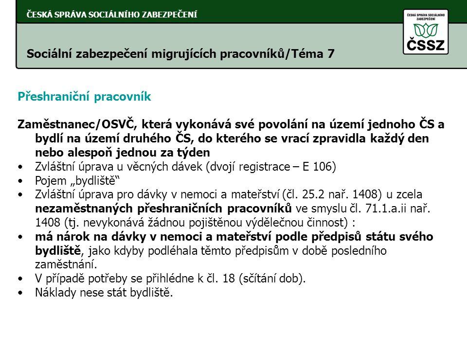 ČESKÁ SPRÁVA SOCIÁLNÍHO ZABEZPEČENÍ Sociální zabezpečení migrujících pracovníků/Téma 7 Přeshraniční pracovník Zaměstnanec/OSVČ, která vykonává své pov