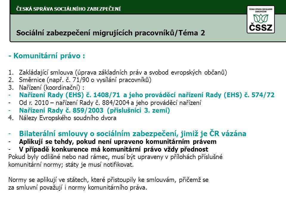 ČESKÁ SPRÁVA SOCIÁLNÍHO ZABEZPEČENÍ Sociální zabezpečení migrujících pracovníků/Téma 2 - Komunitární právo : 1.Zakládající smlouva (úprava základních