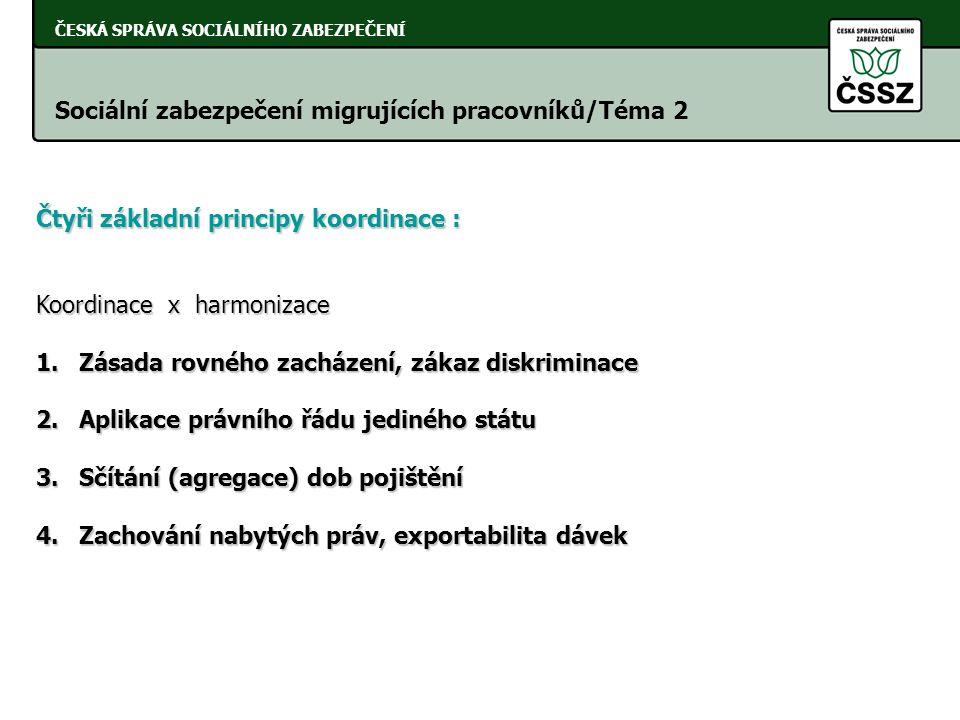 ČESKÁ SPRÁVA SOCIÁLNÍHO ZABEZPEČENÍ Sociální zabezpečení migrujících pracovníků/Téma 2 Čtyři základní principy koordinace : Koordinace x harmonizace 1