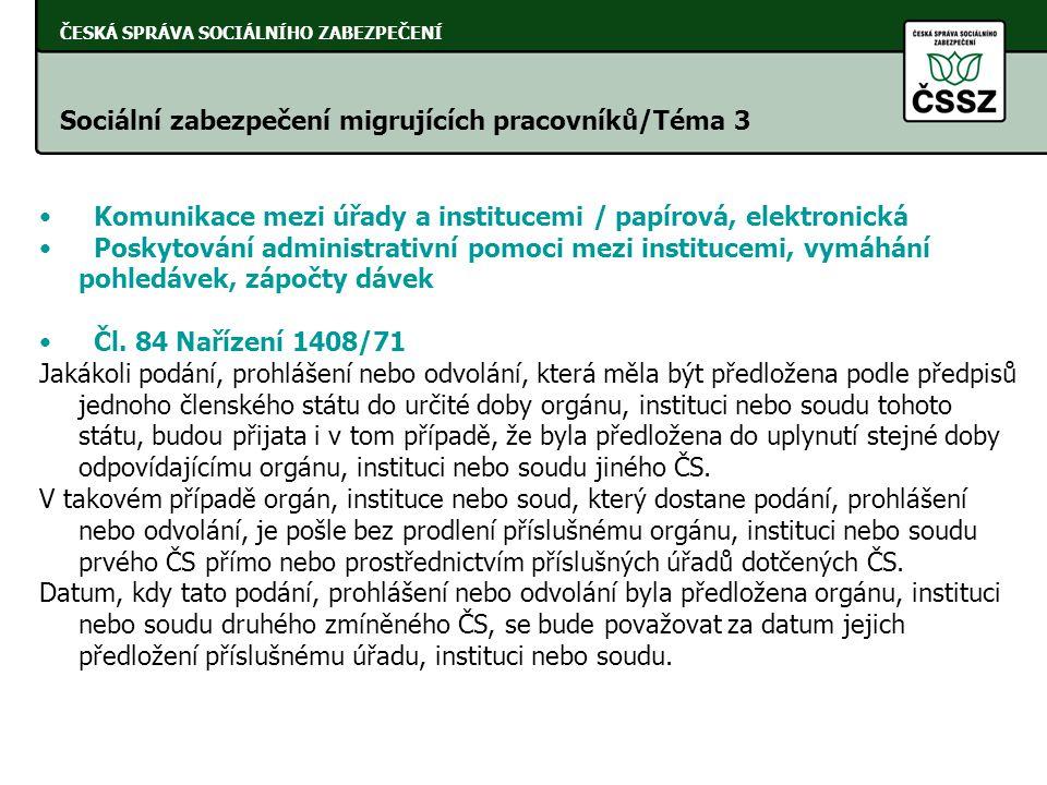 ČESKÁ SPRÁVA SOCIÁLNÍHO ZABEZPEČENÍ Sociální zabezpečení migrujících pracovníků/Téma 3 • Komunikace mezi úřady a institucemi / papírová, elektronická