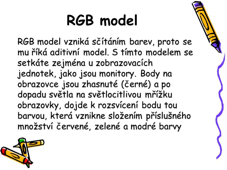 RGB model RGB model vzniká sčítáním barev, proto se mu říká aditivní model. S tímto modelem se setkáte zejména u zobrazovacích jednotek, jako jsou mon