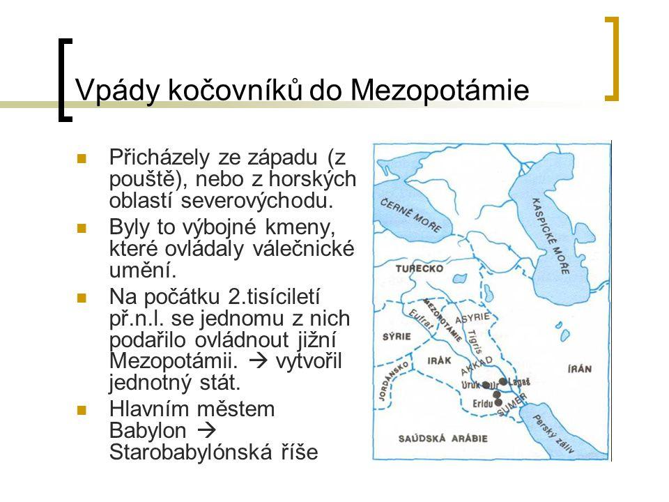 Vpády kočovníků do Mezopotámie  Přicházely ze západu (z pouště), nebo z horských oblastí severovýchodu.  Byly to výbojné kmeny, které ovládaly váleč