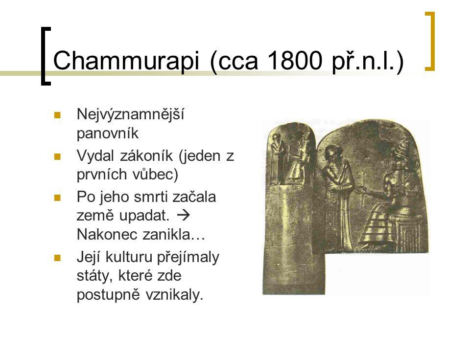 Chammurapi (cca 1800 př.n.l.)  Nejvýznamnější panovník  Vydal zákoník (jeden z prvních vůbec)  Po jeho smrti začala země upadat.  Nakonec zanikla…