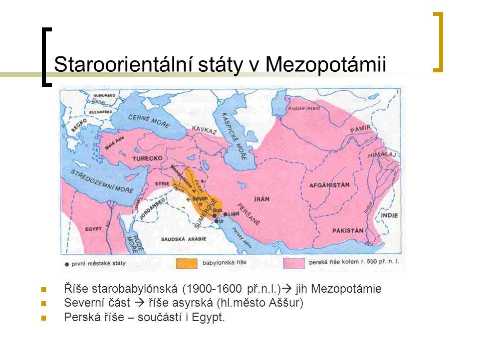 Staroorientální státy v Mezopotámii  Říše starobabylónská (1900-1600 př.n.l.)  jih Mezopotámie  Severní část  říše asyrská (hl.město Aššur)  Pers