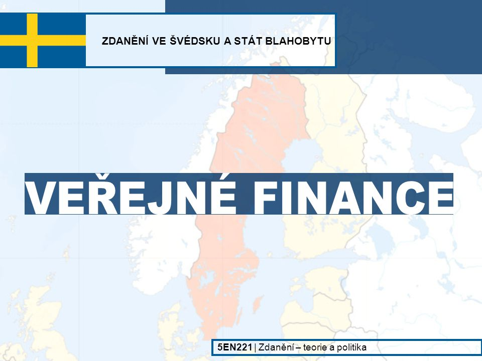 ZDANĚNÍ VE ŠVÉDSKU A STÁT BLAHOBYTU 5EN221   Zdanění – teorie a politika Zdroj: Ministerstvo financí