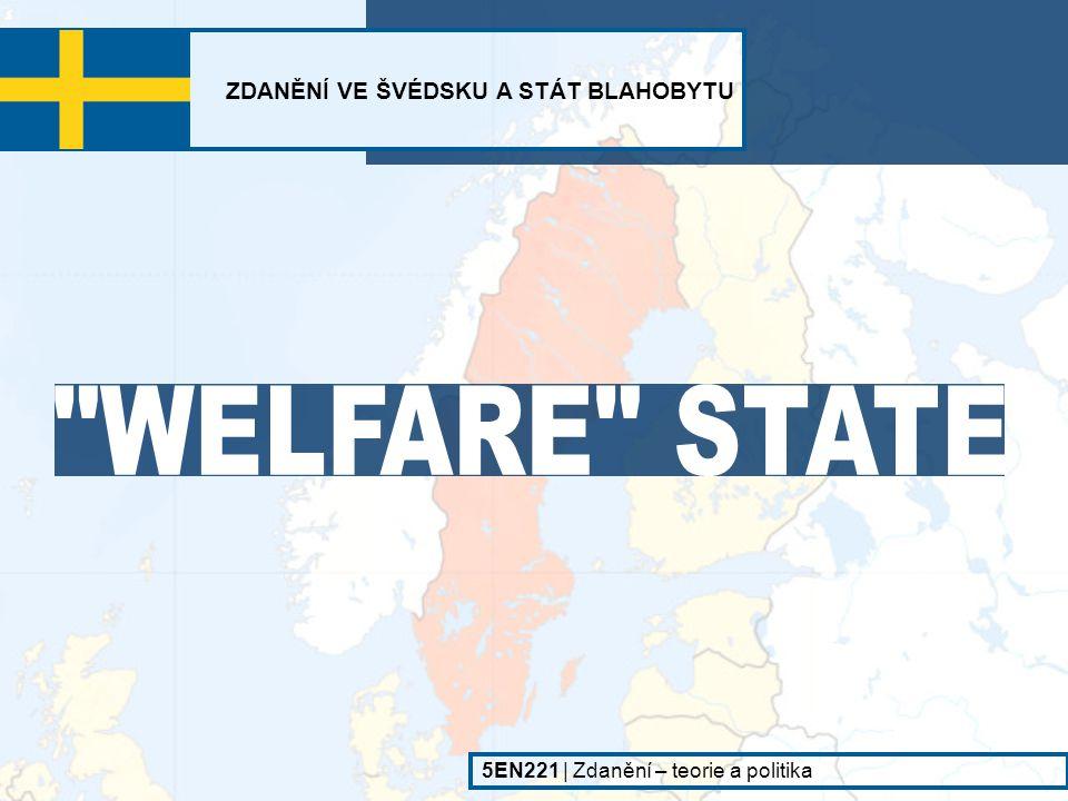 """ZDANĚNÍ VE ŠVÉDSKU A STÁT BLAHOBYTU 5EN221   Zdanění – teorie a politika ◙ Švédsko bývá označováno za """"blahobytný stát a to navzdory: - vysoké míře zdanění - značné míře přerozdělování - bujné byrokracii"""