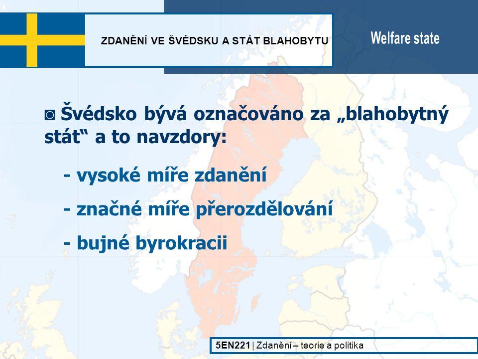 ZDANĚNÍ VE ŠVÉDSKU A STÁT BLAHOBYTU 5EN221   Zdanění – teorie a politika ◙ navzdory bujné byrokracii je Švédsko státem s relativně velmi nízkou mírou korupce Transparency International (rok 2003) Pořadí:Stát:Index korupce: 1.Finsko9,7 2.Island9,6 3.Dánsko9,5 Nový Zéland9,5 5.Singapur9,4 6.Švédsko9,3 7.Nizozemsko8,9 54.ČR3,9