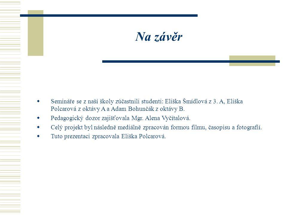 Na závěr  Semináře se z naší školy zúčastnili studenti: Eliška Šmídlová z 3.