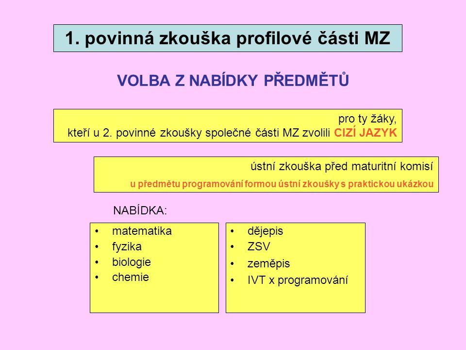 1. povinná zkouška profilové části MZ pro ty žáky, kteří u 2. povinné zkoušky společné části MZ zvolili CIZÍ JAZYK ústní zkouška před maturitní komisí