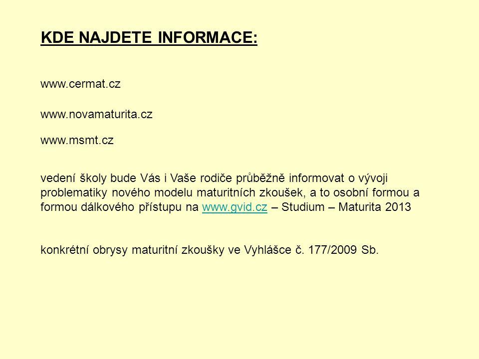 KDE NAJDETE INFORMACE: www.cermat.cz www.novamaturita.cz vedení školy bude Vás i Vaše rodiče průběžně informovat o vývoji problematiky nového modelu m
