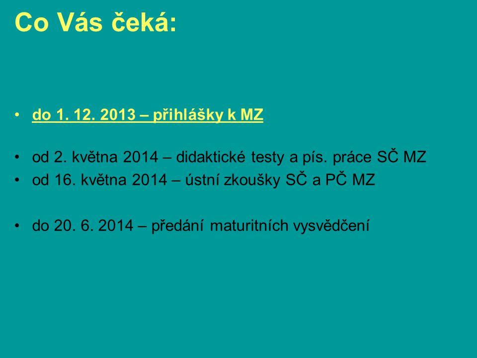 Co Vás čeká: •do 1. 12. 2013 – přihlášky k MZ •od 2. května 2014 – didaktické testy a pís. práce SČ MZ •od 16. května 2014 – ústní zkoušky SČ a PČ MZ