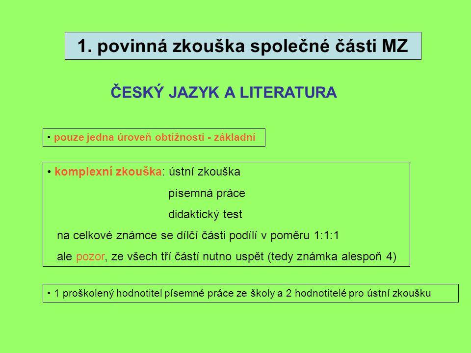 1. povinná zkouška společné části MZ ČESKÝ JAZYK A LITERATURA • komplexní zkouška: ústní zkouška písemná práce didaktický test na celkové známce se dí