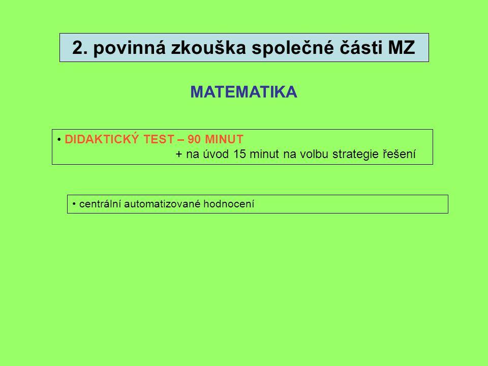 2. povinná zkouška společné části MZ MATEMATIKA • DIDAKTICKÝ TEST – 90 MINUT + na úvod 15 minut na volbu strategie řešení • centrální automatizované h