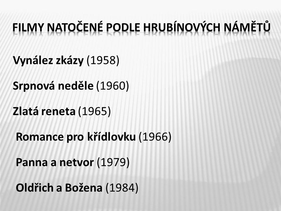 Vynález zkázy (1958) Srpnová neděle (1960) Zlatá reneta (1965) Romance pro křídlovku (1966) Panna a netvor (1979) Oldřich a Božena (1984) 10