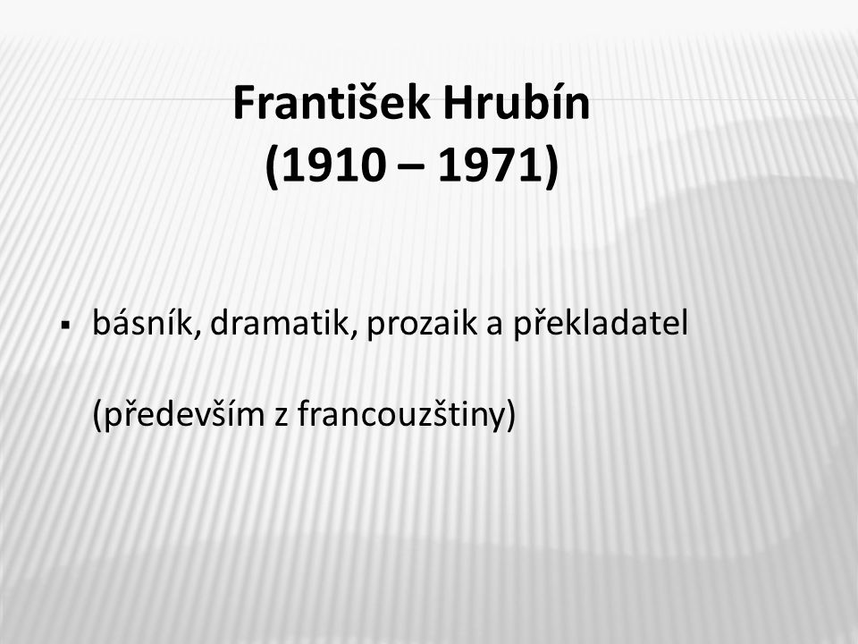  básník, dramatik, prozaik a překladatel (především z francouzštiny) František Hrubín (1910 – 1971)