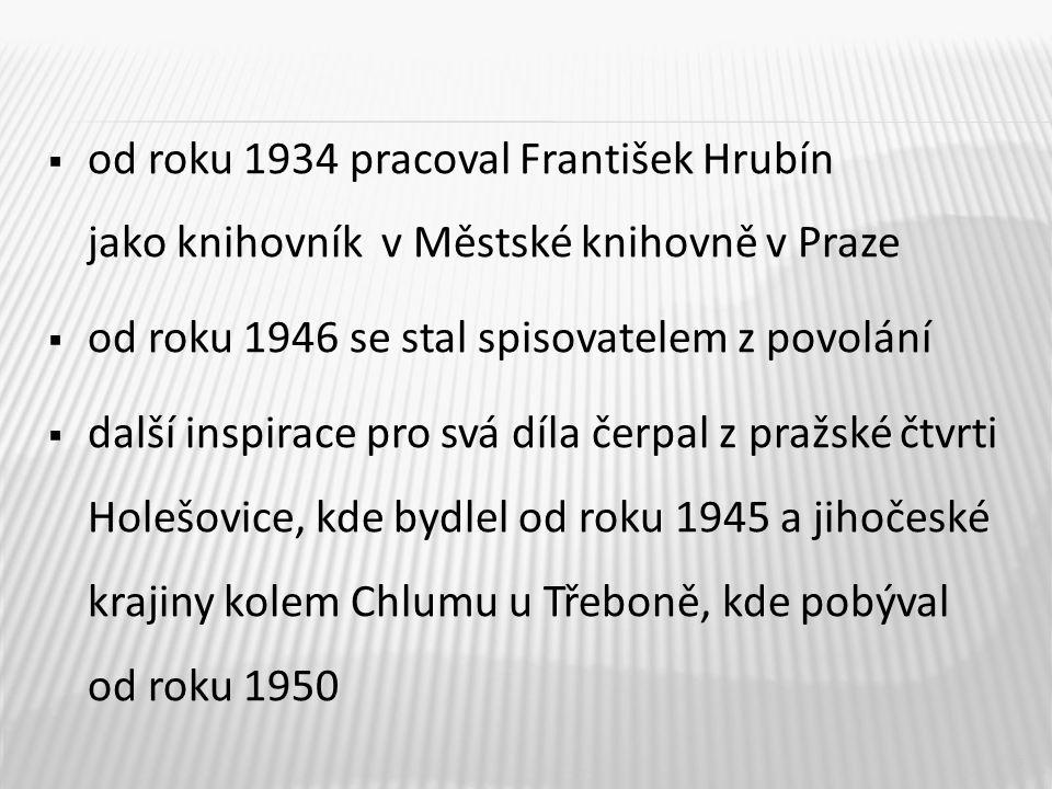  podílel se na vzniku časopisu pro nejmenší děti Mateřídouška  František Hrubín zemřel v roce 1971 v Českých Budějovicích krátce po operaci na zhoubnou chorobu 6