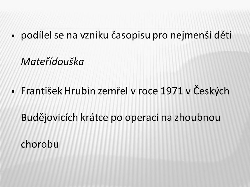  Hrubínova tvorba se vyznačuje snahou o harmonizaci protikladů (život – smrt, láska – zmar atd.), výrazovou jasností a melodičností  psal také knihy pro děti, vytvořil novou kapitolu české dětské literatury 7