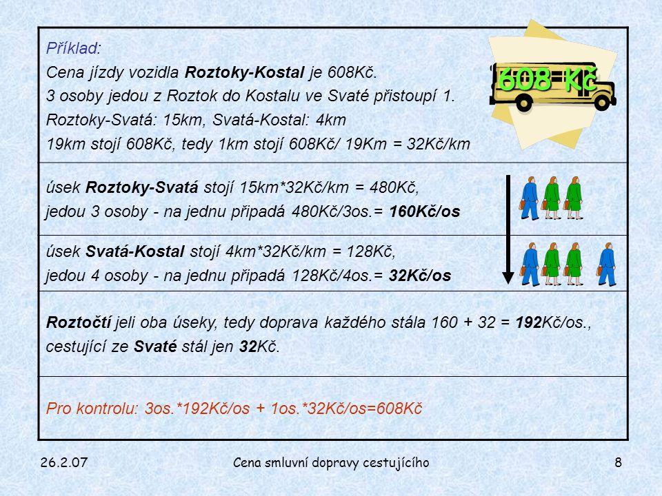 26.2.07Cena smluvní dopravy cestujícího8 Příklad: Cena jízdy vozidla Roztoky-Kostal je 608Kč.