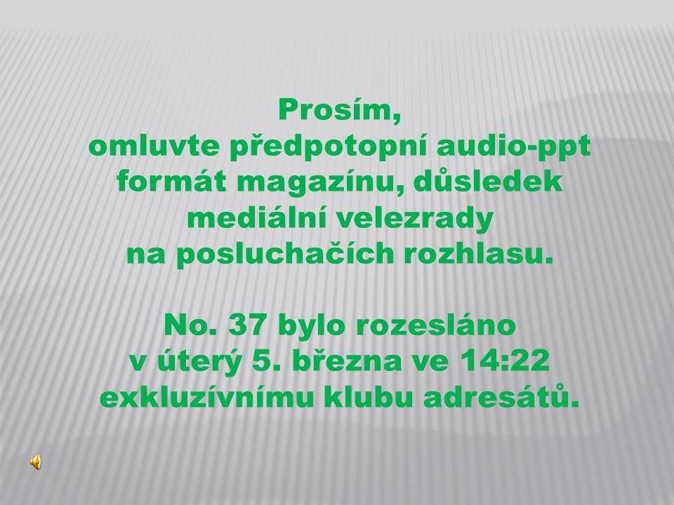 Prosím, omluvte předpotopní audio-ppt formát magazínu, důsledek mediální velezrady na posluchačích rozhlasu.