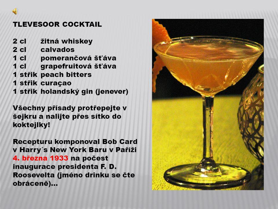 TLEVESOOR COCKTAIL 2 clžitná whiskey 2 clcalvados 1 clpomerančová šťáva 1 clgrapefruitová šťáva 1 střikpeach bitters 1 střikcuraçao 1 střikholandský gin (jenever) Všechny přísady protřepejte v šejkru a nalijte přes sítko do koktejlky.