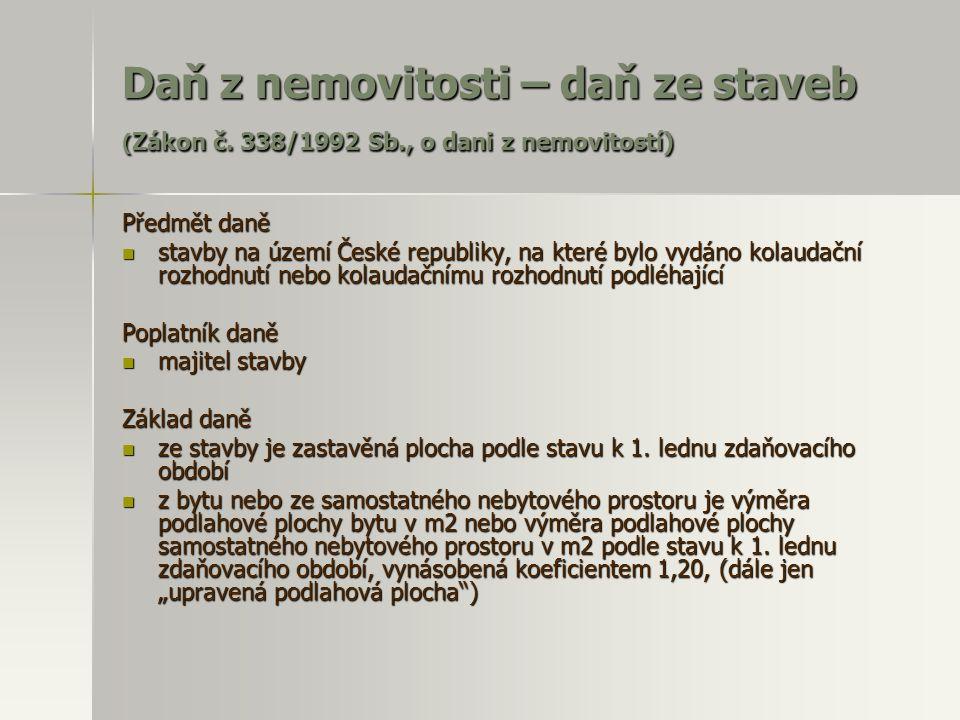 Daň z nemovitosti – daň ze staveb ( Zákon č. 338/1992 Sb., o dani z nemovitostí) Předmět daně  stavby na území České republiky, na které bylo vydáno