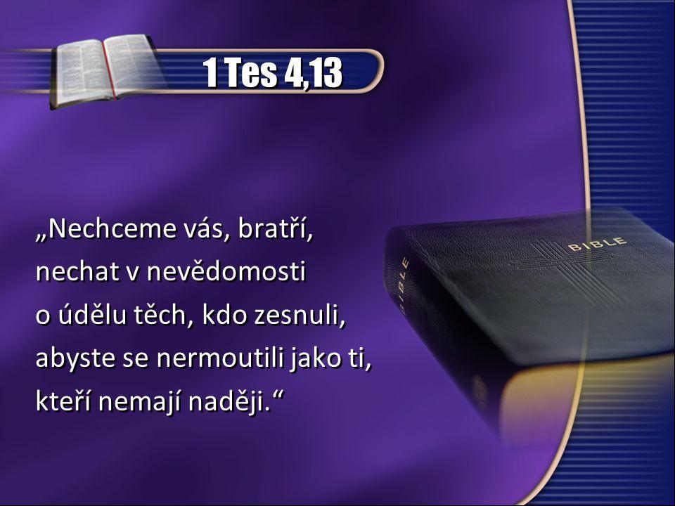 """1 Tes 4,16 """"Zazní povel, hlas archanděla a zvuk Boží polnice, sám Pán sestoupí z nebe, a ti, kdo zemřeli v Kristu, vstanou nejdříve. """"Zazní povel, hlas archanděla a zvuk Boží polnice, sám Pán sestoupí z nebe, a ti, kdo zemřeli v Kristu, vstanou nejdříve."""