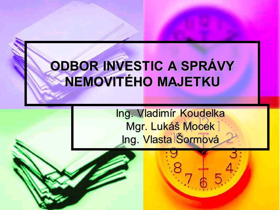 ODBOR INVESTIC A SPRÁVY NEMOVITÉHO MAJETKU Ing. Vladimír Koudelka Mgr. Lukáš Mocek Ing. Vlasta Šormová