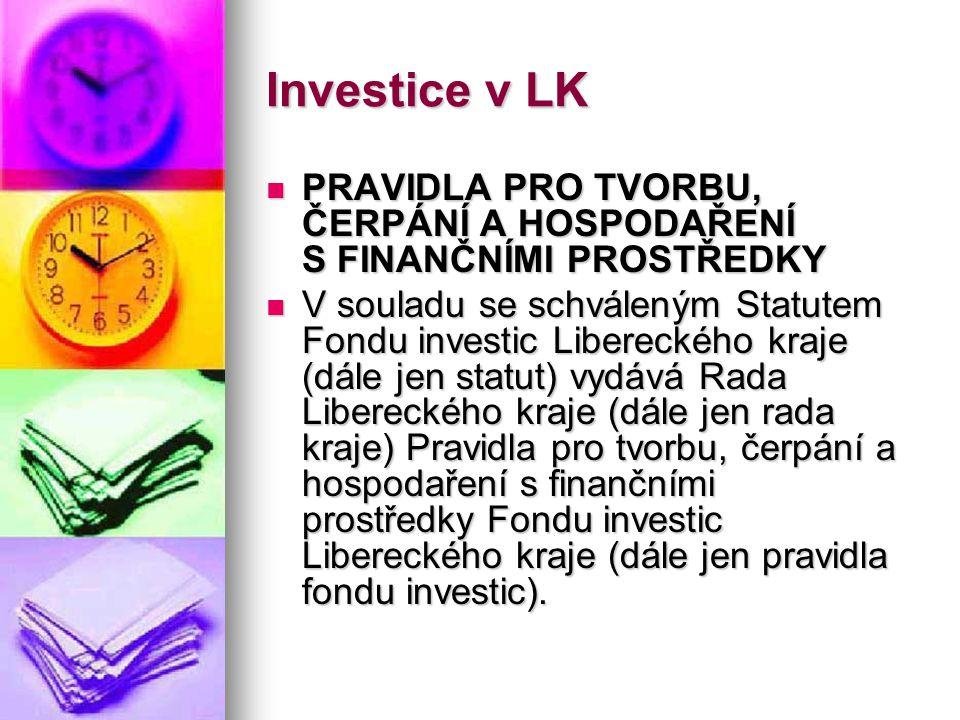 Investice v LK  PRAVIDLA PRO TVORBU, ČERPÁNÍ A HOSPODAŘENÍ S FINANČNÍMI PROSTŘEDKY  V souladu se schváleným Statutem Fondu investic Libereckého kraj