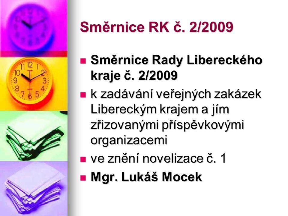 Směrnice RK č. 2/2009  Směrnice Rady Libereckého kraje č. 2/2009  k zadávání veřejných zakázek Libereckým krajem a jím zřizovanými příspěvkovými org
