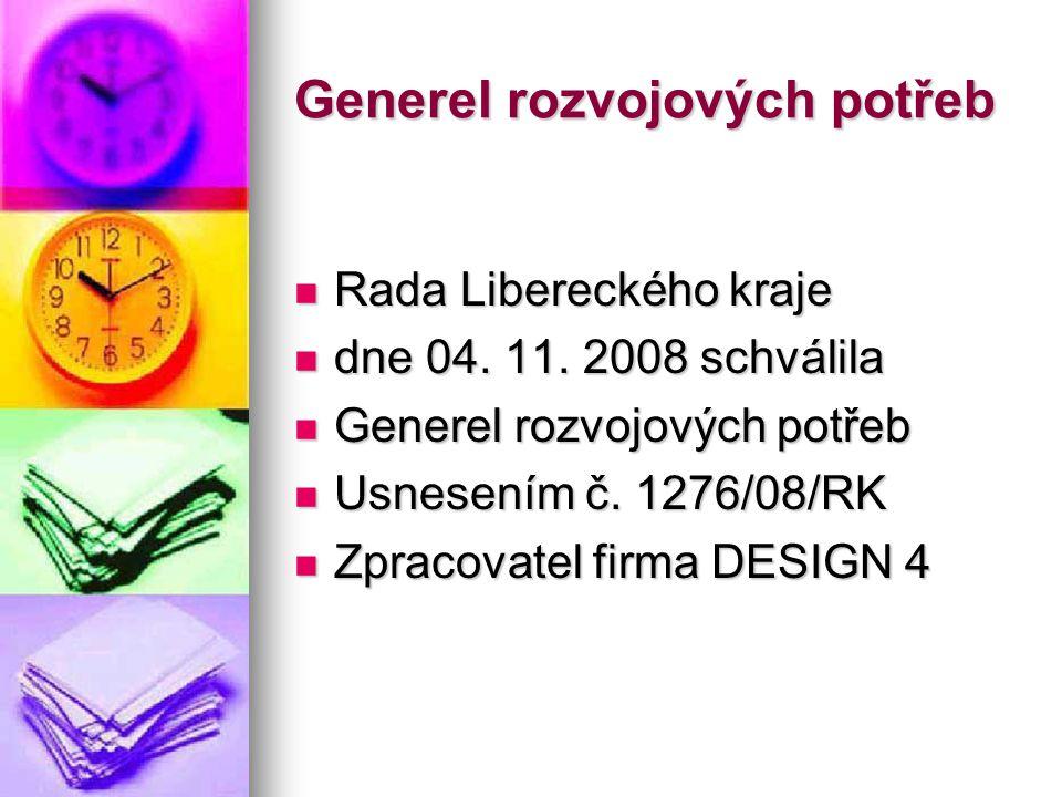 Generel rozvojových potřeb  Rada Libereckého kraje  dne 04. 11. 2008 schválila  Generel rozvojových potřeb  Usnesením č. 1276/08/RK  Zpracovatel