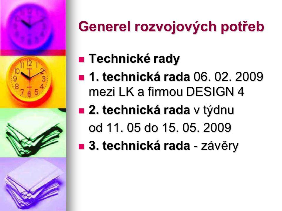 Generel rozvojových potřeb  Technické rady  1. technická rada 06. 02. 2009 mezi LK a firmou DESIGN 4  2. technická rada v týdnu od 11. 05 do 15. 05