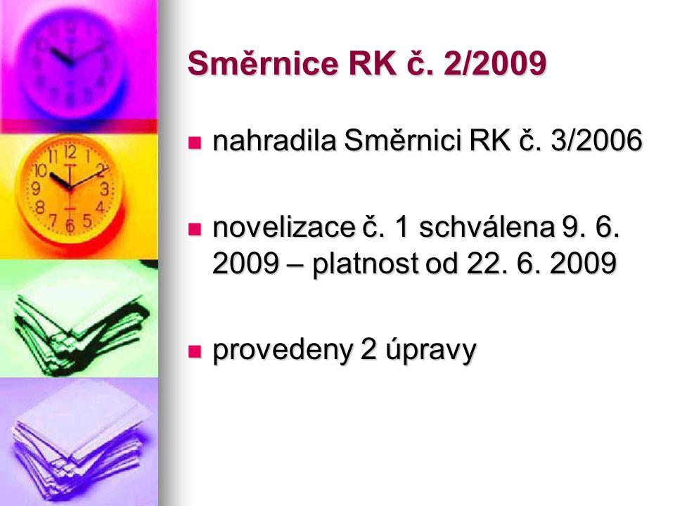 Směrnice RK č. 2/2009  nahradila Směrnici RK č. 3/2006  novelizace č. 1 schválena 9. 6. 2009 – platnost od 22. 6. 2009  provedeny 2 úpravy
