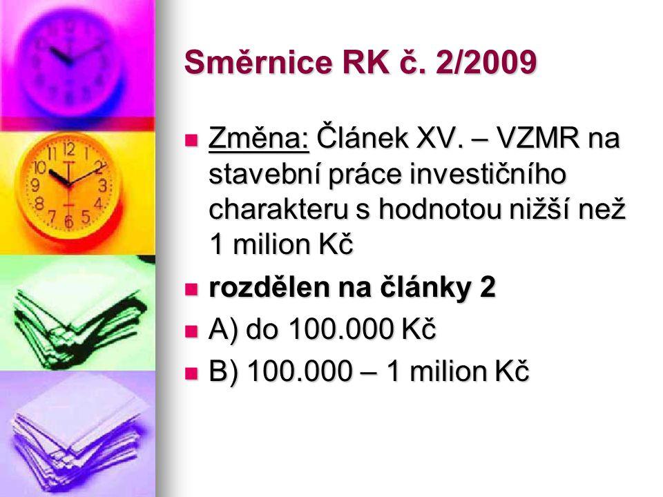 Směrnice RK č. 2/2009  Změna: Článek XV. – VZMR na stavební práce investičního charakteru s hodnotou nižší než 1 milion Kč  rozdělen na články 2  A