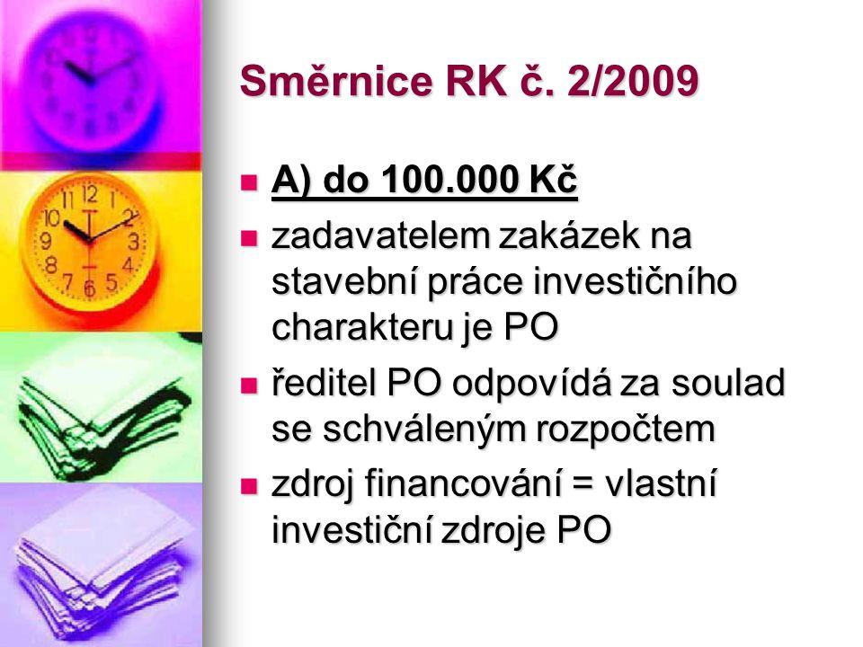 Směrnice RK č. 2/2009  A) do 100.000 Kč  zadavatelem zakázek na stavební práce investičního charakteru je PO  ředitel PO odpovídá za soulad se schv