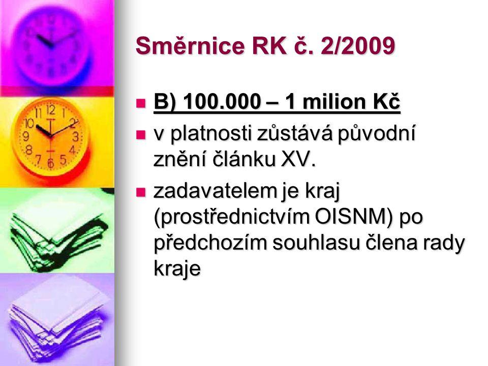 Směrnice RK č. 2/2009  B) 100.000 – 1 milion Kč  v platnosti zůstává původní znění článku XV.  zadavatelem je kraj (prostřednictvím OISNM) po předc
