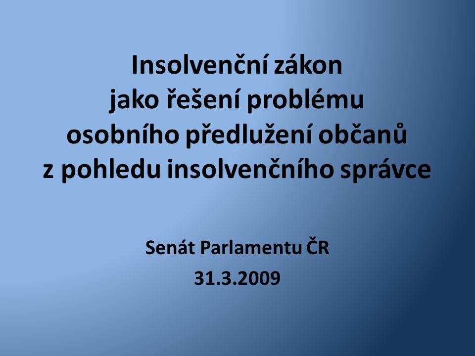 Insolvenční zákon jako řešení problému osobního předlužení občanů z pohledu insolvenčního správce Senát Parlamentu ČR 31.3.2009