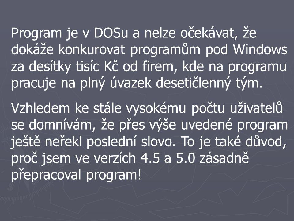 Program je v DOSu a nelze očekávat, že dokáže konkurovat programům pod Windows za desítky tisíc Kč od firem, kde na programu pracuje na plný úvazek desetičlenný tým.