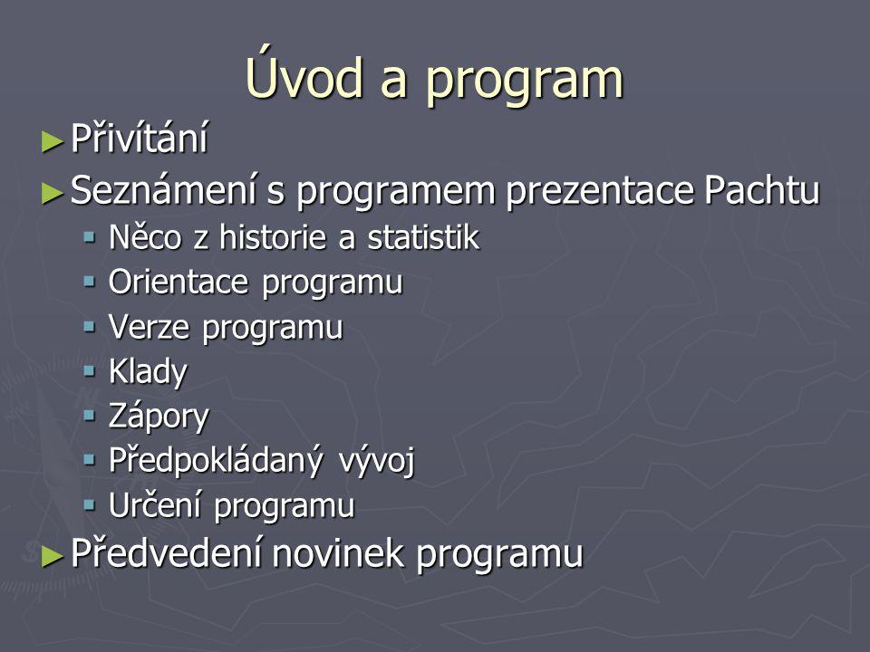 Úvod a program ► Přivítání ► Seznámení s programem prezentace Pachtu  Něco z historie a statistik  Orientace programu  Verze programu  Klady  Záp