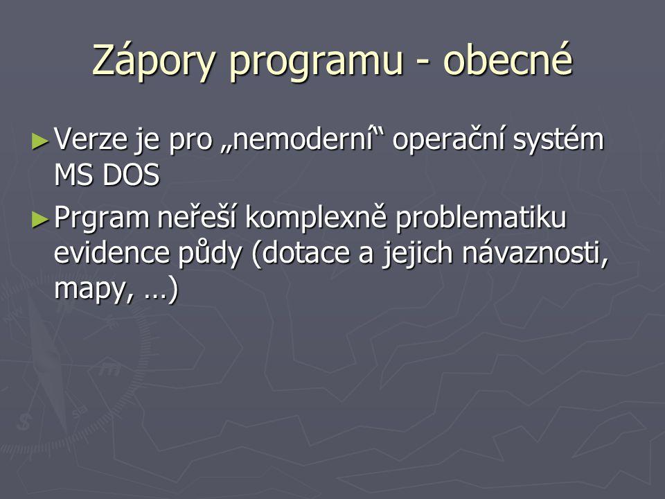 """Zápory programu - obecné ► Verze je pro """"nemoderní operační systém MS DOS ► Prgram neřeší komplexně problematiku evidence půdy (dotace a jejich návaznosti, mapy, …)"""