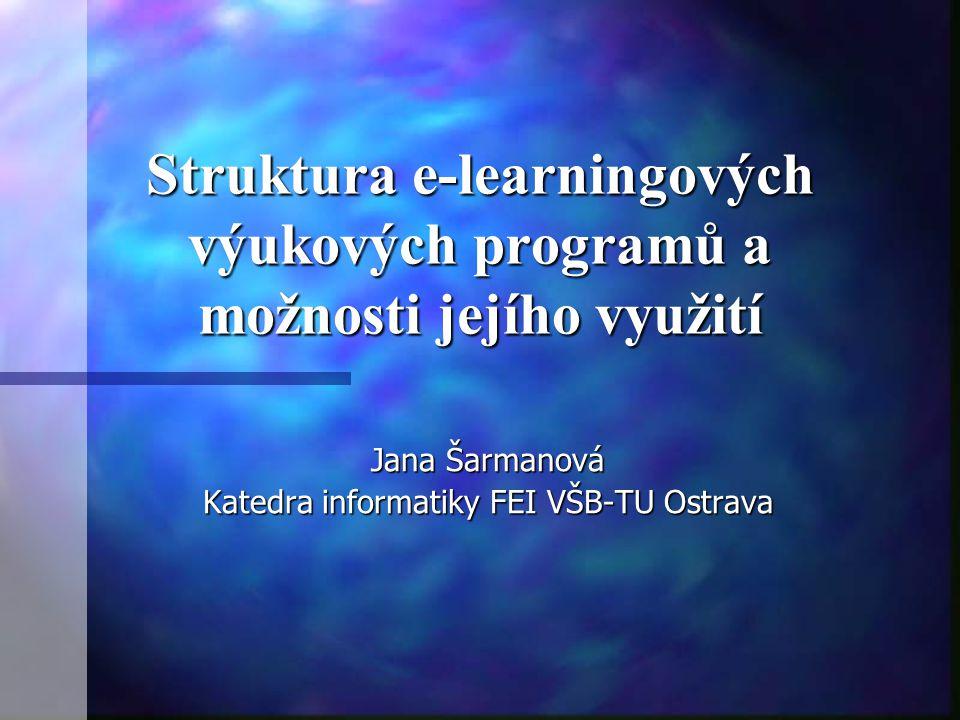 Struktura e-learningových výukových programů a možnosti jejího využití Jana Šarmanová Katedra informatiky FEI VŠB-TU Ostrava