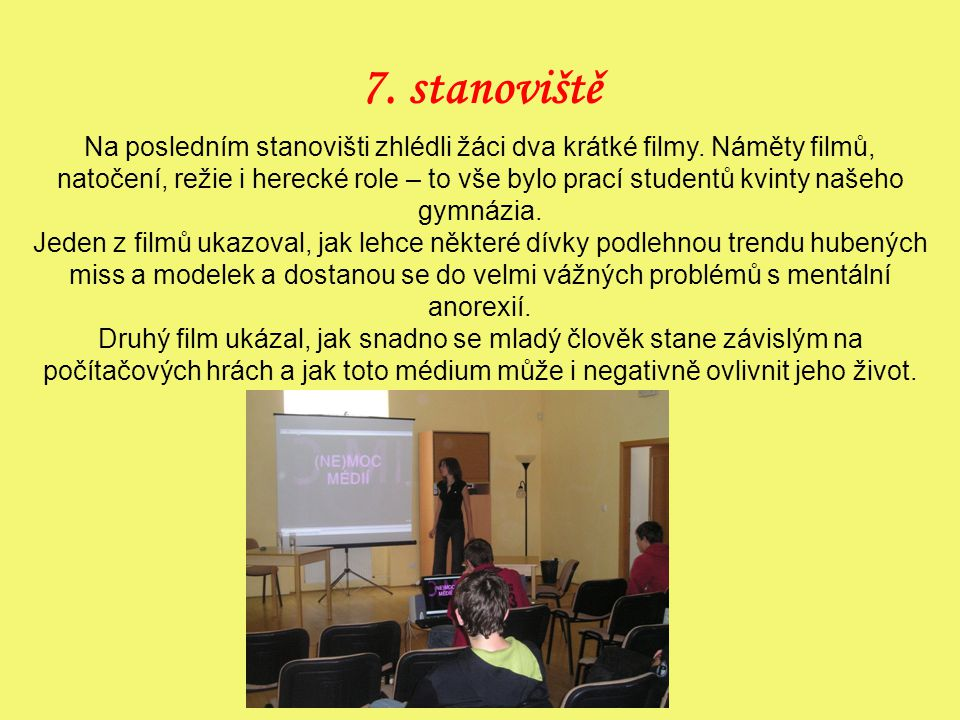 7.stanoviště Na posledním stanovišti zhlédli žáci dva krátké filmy.