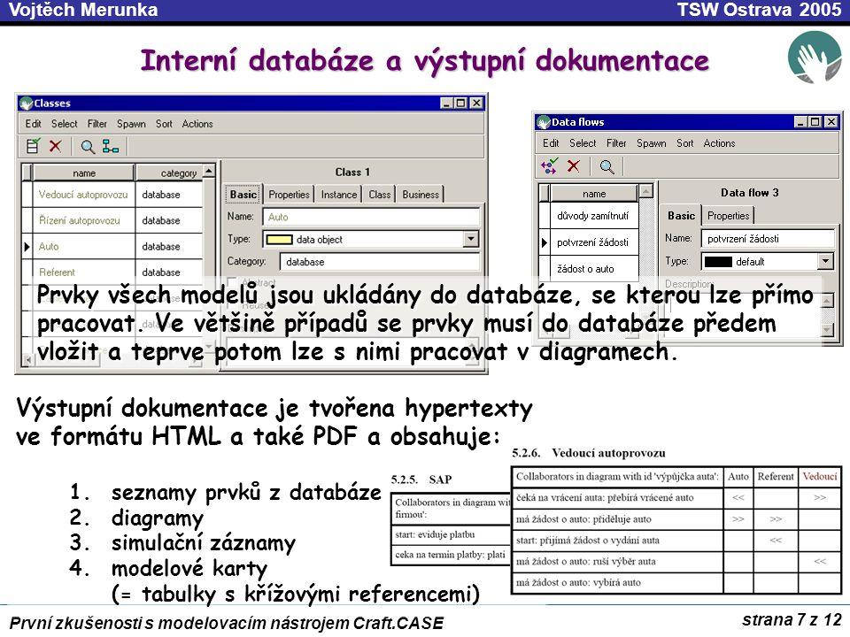 strana 8 z 12 První zkušenosti s modelovacím nástrojem Craft.CASE TSW Ostrava 2005Vojtěch Merunka Metamodel, kontroly, XML výstup Základem metamodelu Craft.CASE je typ UZEL a SPOJENÍ.