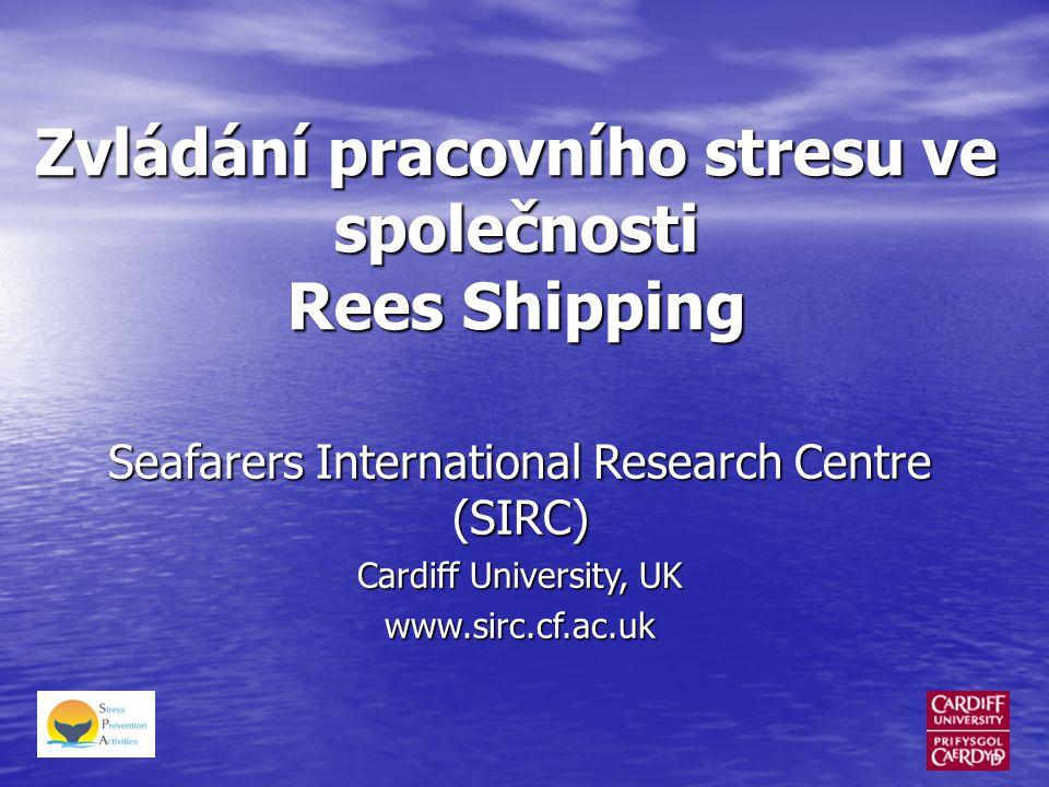 Zvládání pracovního stresu ve společnosti Rees Shipping Seafarers International Research Centre (SIRC) Cardiff University, UK www.sirc.cf.ac.uk