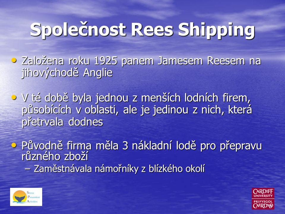 Společnost Rees Shipping • Založena roku 1925 panem Jamesem Reesem na jihovýchodě Anglie • V té době byla jednou z menších lodních firem, působících v oblasti, ale je jedinou z nich, která přetrvala dodnes • Původně firma měla 3 nákladní lodě pro přepravu různého zboží –Zaměstnávala námořníky z blízkého okolí