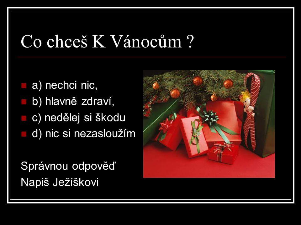 Co chceš K Vánocům .