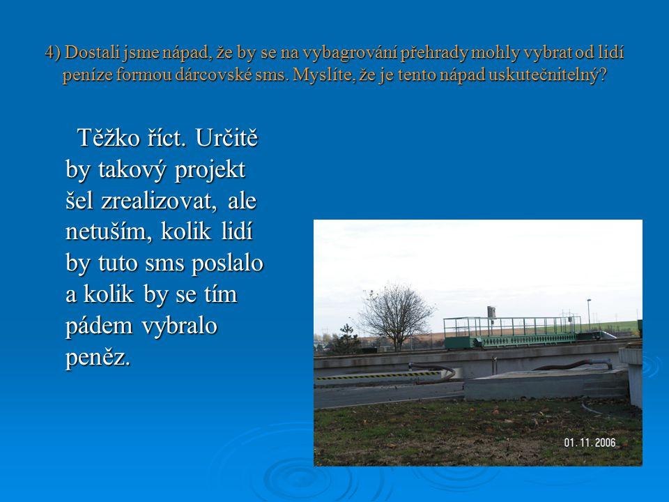4) Dostali jsme nápad, že by se na vybagrování přehrady mohly vybrat od lidí peníze formou dárcovské sms.