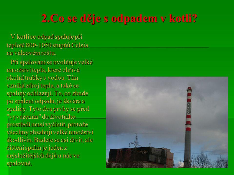 2.Co se děje s odpadem v kotli? V kotli se odpad spaluje při teplotě 800-1050 stupňů Celsia na válcovém roštu. V kotli se odpad spaluje při teplotě 80
