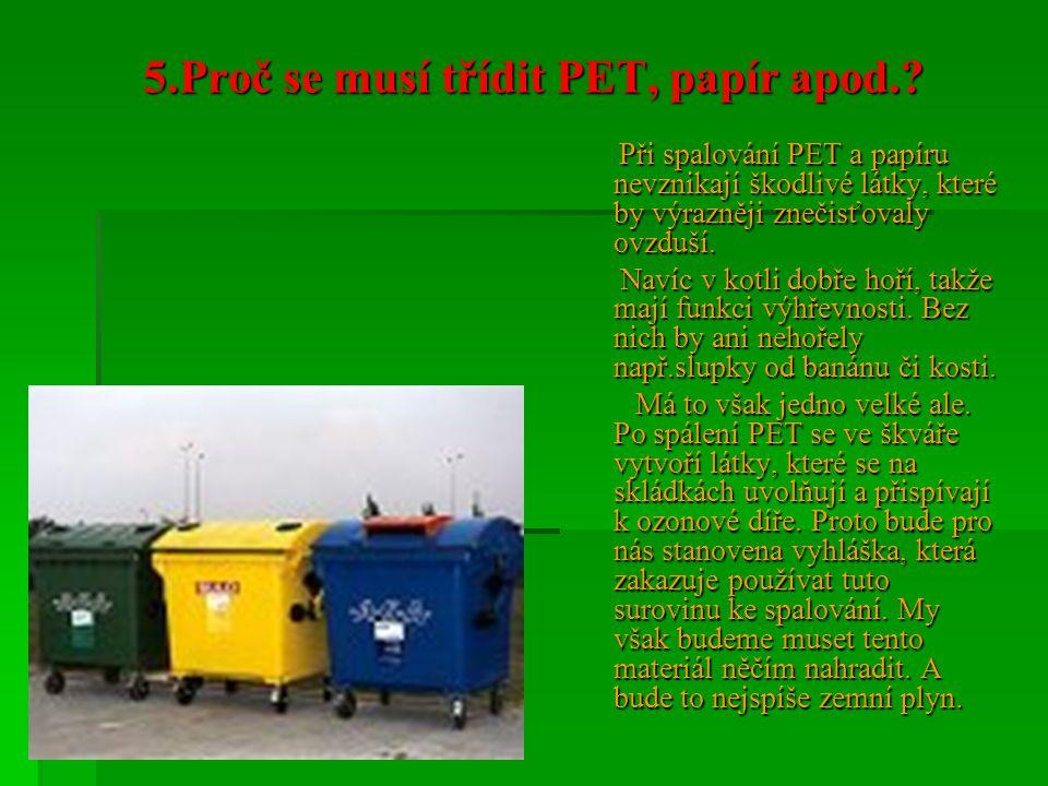 5.Proč se musí třídit PET, papír apod.? Při spalování PET a papíru nevznikají škodlivé látky, které by výrazněji znečisťovaly ovzduší. Při spalování P