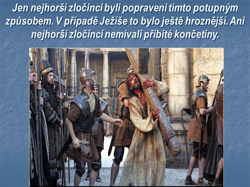 Ježíše odsoudili na smrt ve věku 33 let. Nevinného, bez důkazů Ho z nenávisti k pravdě umučili nejhroznějším způsobem doby.