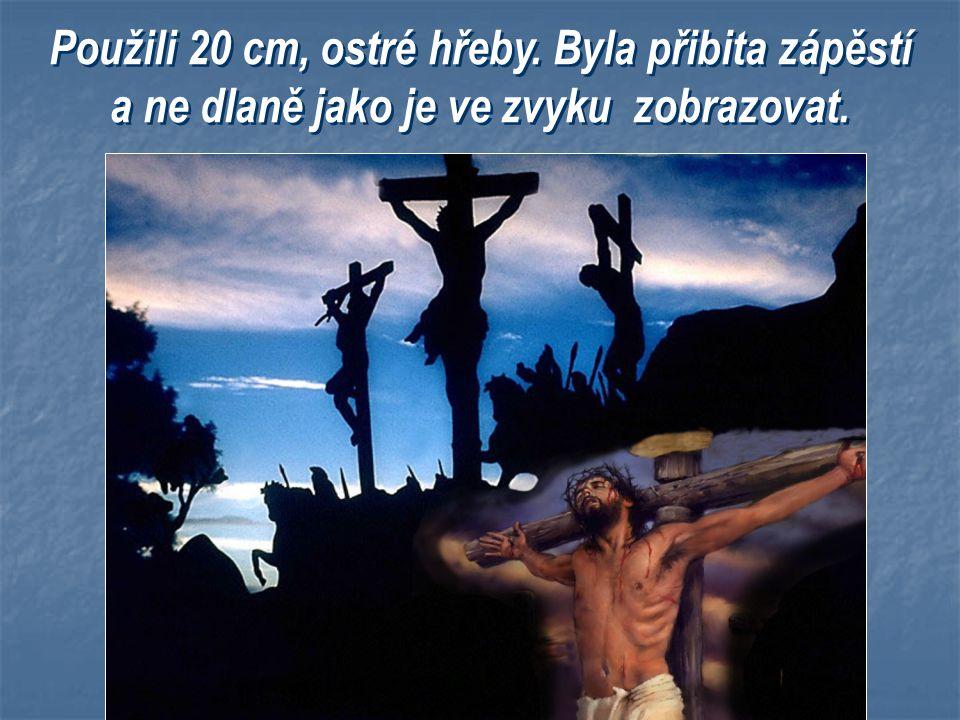 Jen nejhorší zločinci byli popraveni tímto potupným způsobem. V případě Ježíše to bylo ještě hroznější. Ani nejhorší zločinci nemívali přibíté končeti